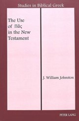 The Use of ['Pas' sic] in the New Testament | J. William Johnston |