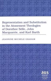 Representation and Substitution in the Atonement Theologies of Dorothee Sölle, John Macquarrie, and Karl Barth