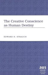 The Creative Conscience as Human Destiny | Edward H. Strauch |