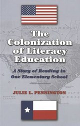 The Colonization of Literacy Education | Julie L. Pennington |