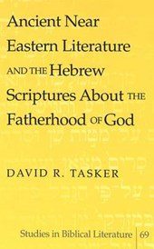 Ancient Near Eastern Literature and the Hebrew Scriptures About the Fatherhood of God | David R. Tasker |