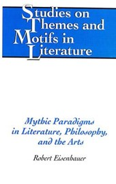 Mythic Paradigms in Literature, Philosophy, and the Arts | Robert Eisenhauer |