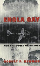Enola Gay and the Court of History | Robert P. Newman |