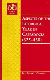 Aspects of the Liturgical Year in Cappadocia (325-430) | Jill Burnett Comings |