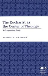 The Eucharist as the Center of Theology | Richard A. Nicholas |