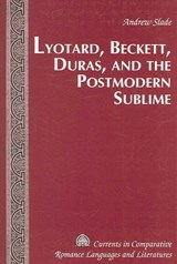 Lyotard, Beckett, Duras, and the Postmodern Sublime | Andrew Slade |
