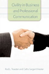 Civility in Business and Professional Communication | Rod L. Troester |