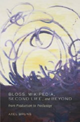 Blogs, Wikipedia, Second Life, and Beyond | Axel Bruns |