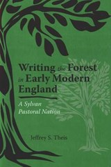 Writing the Forest in Early Modern England | Jeffrey S. Theis |