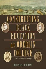 Constructing Black Education at Oberlin College | Roland M. Baumann |