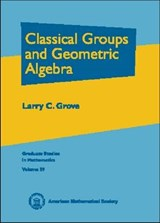 Classical Groups and Geometric Algebra | Larry C. Grove |