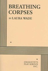 Breathing Corpses | Laura Wade |