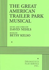 The Great American Trailer Park Musical | Nehls, David; Kelso, Betsy |