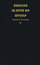 Dancing in Spite of Myself | Lawrence Grossberg |