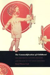 The Commodification of Childhood | Daniel Thomas Cook |