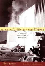 Between Legitimacy and Violence | Marco Palacios ; Richard Stoller |