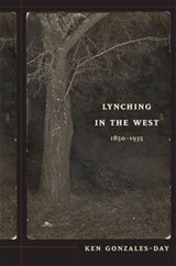 Lynching in the West, 1850-1935 | Ken Gonzales-Day |