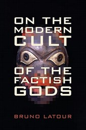 On the Modern Cult of the Factish Gods | Bruno Latour |
