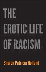The Erotic Life of Racism | Sharon Holland |