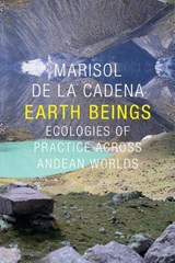 Earth Beings | Marisol De La Cadena |