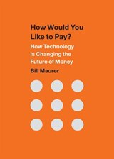 How Would You Like to Pay? | Bill Maurer |