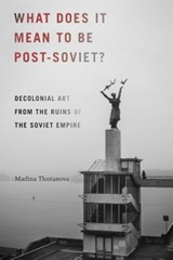 What Does It Mean to Be Post-Soviet? | Madina Tlostanova |