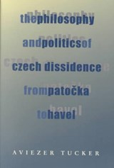 The Philosophy and Politics of Czech Dissidence from Potoka to Havel | Aviezer Tucker |