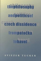 The Philosophy and Politics of Czech Dissidence from Potoka to Havel