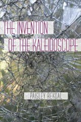 The Invention of the Kaleidoscope | Paisley Rekdal |