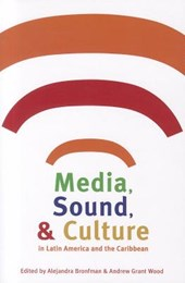 Media, Sound, & Culture in Latin America and the Caribbean