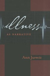 Illness as Narrative | Ann Jurecic |