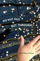 No Way Out But Through | Lynne Sharon Schwartz |