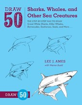Draw 50 Sharks, Whales, and Other Sea Creatures | Lee J. Ames |