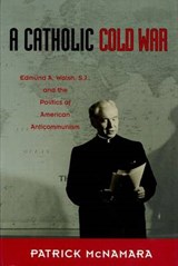 A Catholic Cold War | Patrick J. McNamara |