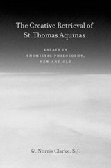 The Creative Retrieval of Saint Thomas Aquinas | W. Norris Clarke |