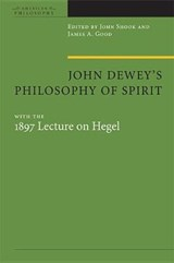 John Dewey's Philosophy of Spirit, with the 1897 Lecture on Hegel | John R. Shook |