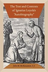 "The Text and Contexts of Ignatius Loyola's ""Autobiography"" 