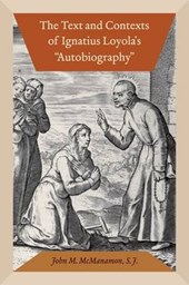 "The Text and Contexts of Ignatius Loyola's ""Autobiography"""
