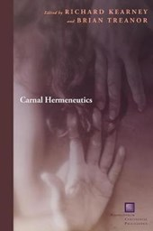 Carnal Hermeneutics | Richard Kearney |