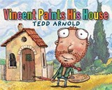 Vincent Paints His House | Tedd Arnold |
