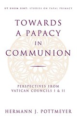 Towards a Papacy in Communion | Hermann Josef Pottmeyer |