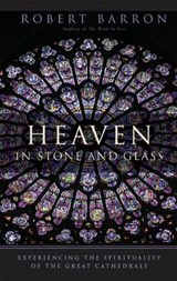 Heaven in Stone and Glass | Robert Barron |