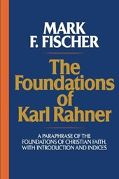The Foundations of Karl Rahner | Mark F. Fischer |