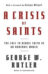 A Crisis of Saints | George W. Rutler |