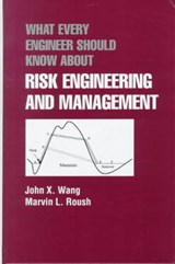 What Every Engineer Should Know About Risk Engineering and Management | Wang, John X. ; Roush, Marvin L. |