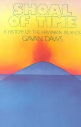 Shoal of Time a History of the Hawaiian Islands | Gavan Daws |