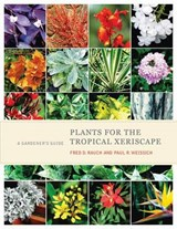 Plants for the Tropical Xeriscape | Fred D. Rauch; Paul R. Weissich |