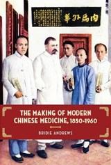 The Making of Modern Chinese Medicine, 1850-1960 | Bridie Andrews |
