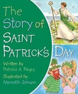 The Story of Saint Patrick's Day | Patricia A. Pingry |