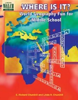 Where Is It? World Geography Fun for Middle School | E. Richard Churchill |